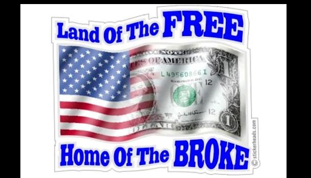U.S.A. BUSTED, BROKE, BORROWED TO THE HILT